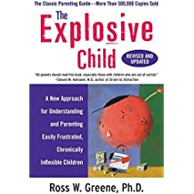 The Explosive Child: A New Approach for Understanding and Parenting Easily Frustrated, Chronically Inflexible Children by Ross W., PhD Greene (2010-01-19)