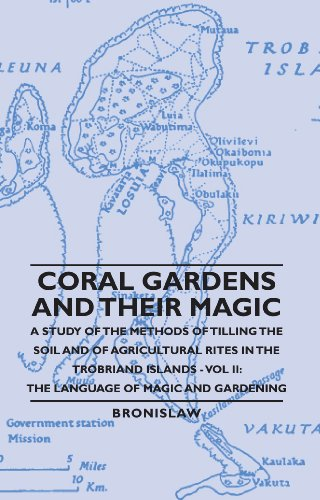 Coral Gardens and Their Magic - A Study of the Methods of Tilling the Soil and of Agricultural Rites in the Trobriand Islands - Vol II: The Language O (English Edition) - Coral Garden