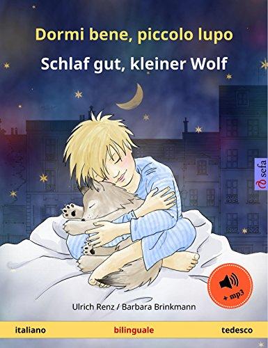 Dormi bene, piccolo lupo – Schlaf gut, kleiner Wolf (italiano – tedesco). Libro per bambini bilingue, da 2-4 anni, con audiolibro MP3 da scaricare (Sefa libri illustrati in due lingue)