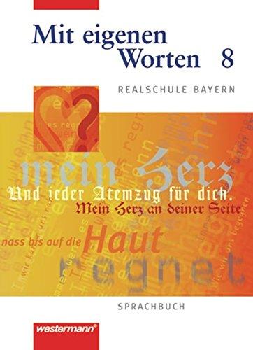 Mit eigenen Worten. Sprachbuch für Realschule Bayern: Mit eigenen Worten - Sprachbuch für bayerische Realschulen Ausgabe 2001: Schülerband 8