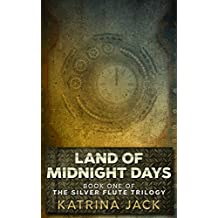 Land of Midnight Days: Book I of The Silver Flute Trilogy