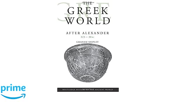The Greek World After Alexander 323-30 BC (The Routledge