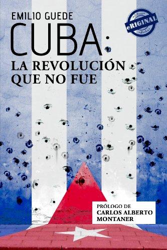 Cuba: la Revolución que no fue por Emilio Guede