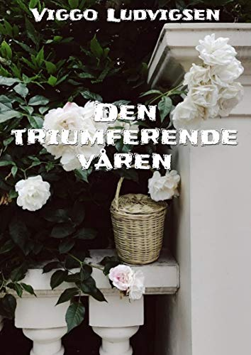 Den triumferende våren (Norwegian Edition) por Viggo  Ludvigsen