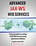 Advanced JAX-WS Web Services: Practical guide for creating SOAP Web Services using opensource solutions (English Edition)