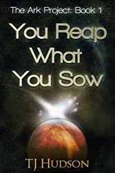 You Reap What You Sow (The Ark Project Book 1)