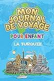 Mon Journal de Voyage la Turquie Pour Enfants: 6x9 Journaux de voyage pour enfant I Calepin à compléter et à dessiner I Cadeau parfait pour le voyage des enfants en Turquie...