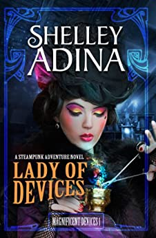 Lady of Devices: A steampunk adventure novel (Magnificent Devices Book 1) (English Edition) di [Adina, Shelley]