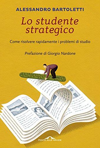 Lo studente strategico. Come risolvere rapidamente i problemi di studio (Saggi di terapia breve) por Alessandro Bartoletti