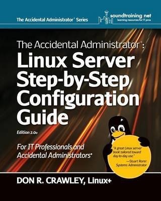 [(The Accidental Administrator : Linux Server Step-by-Step Configuration Guide)] [By (author) Don R. Crawley] published on (October, 2010) par Don R. Crawley