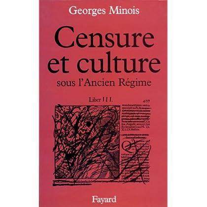 Censure et culture sous l'Ancien Régime (Nouvelles Etudes Historiques)