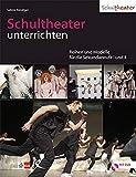 Schultheater unterrichten: Reihen und Modelle für die Sekundarstufe I und II