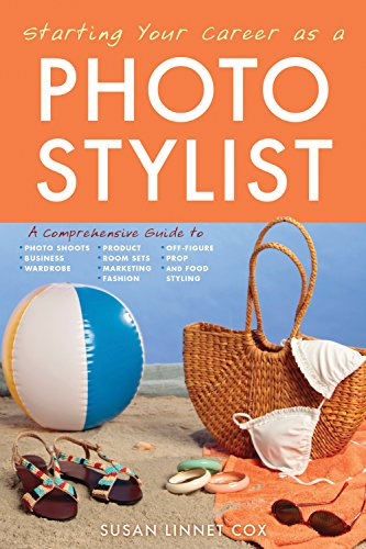 as a Photo Stylist: A Comprehensive Guide to Photo Shoots, Marketing, Business, Fashion, Wardrobe, Off Figure, Product, Prop, Room Sets, and Food Styling (Fotografie Prop Ideen)