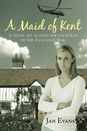 A Maid of Kent: A Novel Set Against the Backdrop of the Falklands War.
