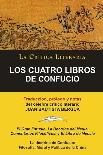 Los Cuatro Libros De Confucio, Confucio y Mencio; Colección La Crítica Literaria por el célebre crítico literario Juan Bautista Bergua, Ediciones Ibéricas
