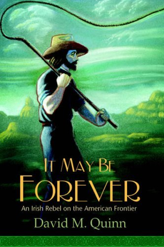 It May Be Forever: An Irish Rebel On the American Frontier by David M. Quinn (2005-09-27)