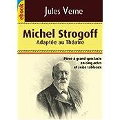 Michel Strogoff : Pièce à grand spéctacle (Illustré : adaptée au théatre) (French Edition)