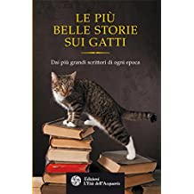 Le più belle storie sui gatti: Dai più grandi scrittori di ogni epoca (Uomini storia e misteri)
