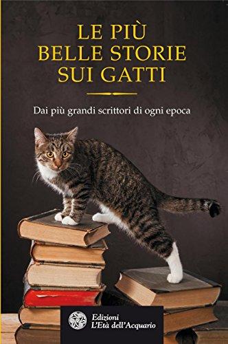 Le pi belle storie sui gatti: Dai pi grandi scrittori di ogni epoca (Uomini storia e misteri)