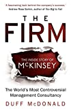 The Firm: The Inside Story of McKinsey, The World's Most Controversial Management Consultancy by Duff McDonald (5-Feb-2015) Paperback
