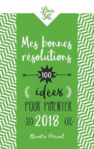 Mes bonnes résolutions : 100 idées pour pimenter 2018