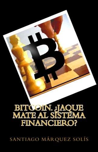 Bitcoin. Jaque mate al Sistema Financiero?: Volume 1 (Libro 1. Explicando Criptomonedas a la Abuela Pepa.)