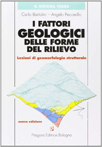I fattori geologici delle forme del rilievo. Lezioni di geomorfologia strutturale. Con CD-ROM