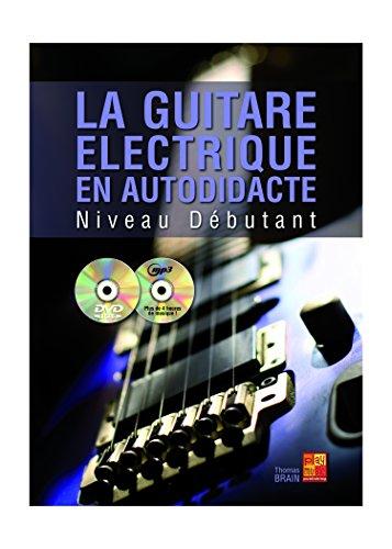 La guitare électrique en autodidacte - Débutant (1 Livre + 1 CD + 1 DVD) par Thomas Brain