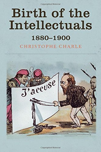 Birth of the Intellectuals: 1880-1900 by Christophe Charle (2015-07-27)