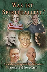 Was ist Spiritualität?: spirituelle Gespräche : Stefan Blankertz, Dr. Ruediger Dahlke, Catharina Fleckenstein, Ralf Hillmann, Christina Holsten, Petra ... Pascal Voggenhuber (Spirituelle Reihe 2)