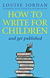 How To Write For Children And Get Published (English Edition)