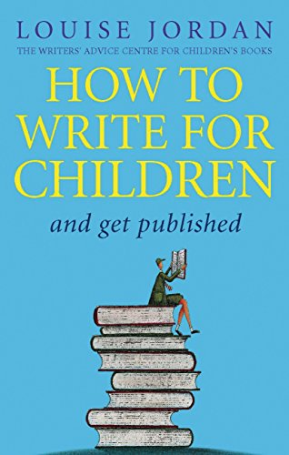 How To Write For Children And Get Published (English Edition) por Louise Jordan