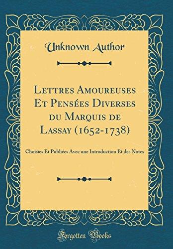 Lettres Amoureuses Et Pensées Diverses Du Marquis de Lassay (1652-1738): Choisies Et Publiées Avec Une Introduction Et Des Notes (Classic Reprint) par Unknown Author