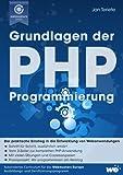 Grundlagen der PHP-Programmierung: Der praktische Einstieg in die Entwicklung von Webanwendungen - Jan Teriete