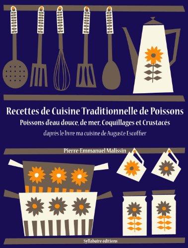 Recettes de Cuisine Traditionnelle de Poissons (Poissons d'eau douce, de mer, Coquillages et Crustacés) (La cuisine d'Auguste Escoffier, les intégrales t. 2)