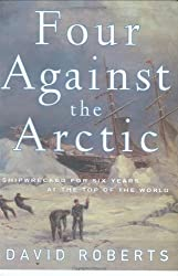 Four Against the Arctic: Shipwrecked for Six Years at the Top of the World by David Roberts (2003-10-28)