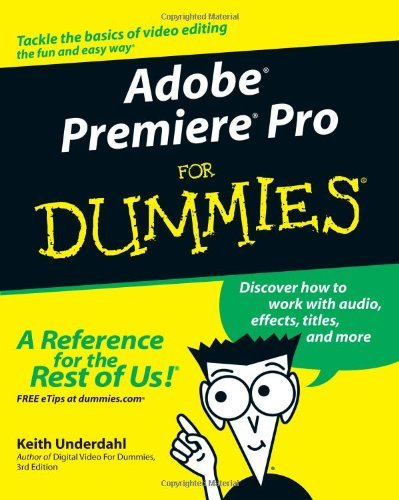 By Keith Underdahl Adobe Premiere Pro For Dummies (1st Edition)