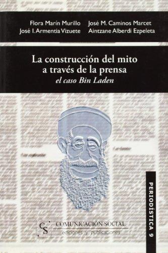 La construcción del mito a través de la prensa: el caso Bin Laden (Periodística) por José Ignacio Armentia Vizuete