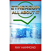 Ethereum: The Complete Beginners Guide -Blockchain, Cryptocurrencies, Ethereum (Ethereum, Investing, Blockchain, Cryptocurrencies, Digital Currencies, Mining, Trading) (English Edition)