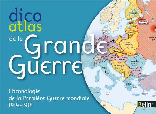Dicoatlas de la Grande Guerre - Chronologie de la 1re Guerre Mondiale (1914-1918)