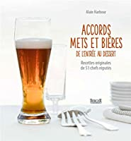 Accords mets et bières - De l entrée au dessert - Recettes originales de 51 chefs réputés