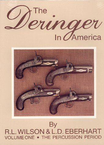 The Deringer in America, Volume I - The Percussion Period by L. D. Eberhart (1998-11-01)