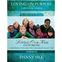 Loving Our Kids On Purpose Workbook by Danny Silk (2012-04-13)