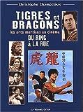 Tigres et dragons, du ring à la rue - Les Arts Martiaux au cinéma - De Tokyo à Hong Kong
