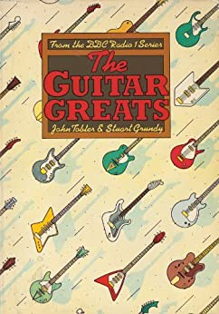 GUITAR GREATS – THE 1982 BBC INTERVIEWS by [Grundy, Stuart, Tobler, John]