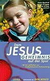 Dem Jesus-Geheimnis auf der Spur - Hans Neuhold