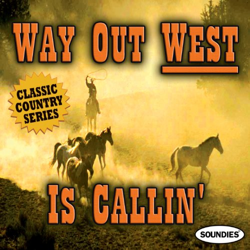 Way Out West Is Callin' - Classic Country Series -
