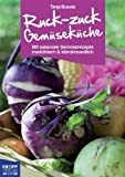 : Ruck-zuck-Gemüseküche: 120 saisonale Gemüserezepte: marktfrisch & klimafreundlich