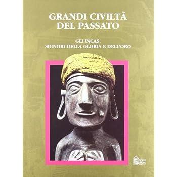 Gli Incas: Signori Della Gloria E Dell'oro