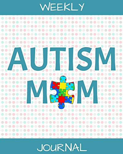 Autism Mom: Autism Day Planner | Weekly Journal for Moms by an Autism Mom | 6 Month Goals and Milestone tracker and more